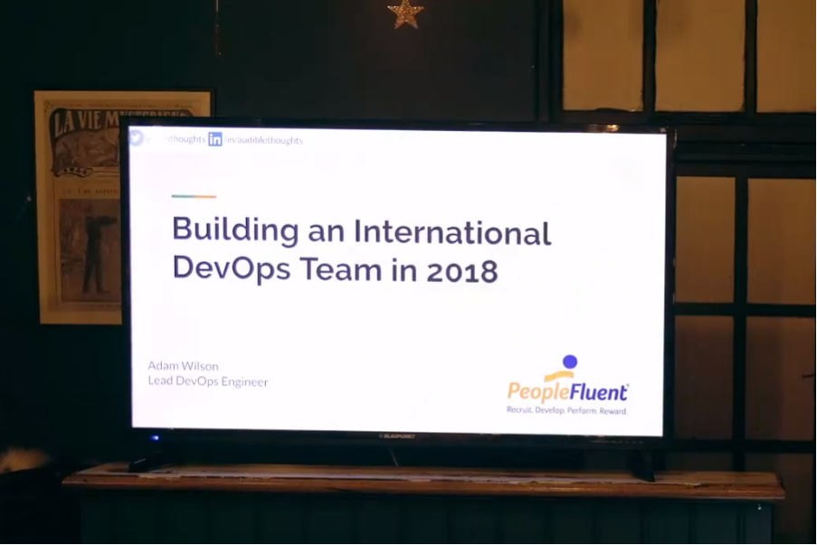 'Building an International DevOps Team in 2018' - Adam Wilson, Lead DevOps Engineer at Peoplefluent